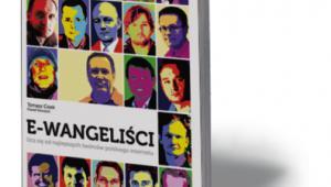 """Tomasz Cisek, Paweł Nowacki, """"E-wangeliści. Ucz się od najlepszych twórców polskiego internetu"""", Wydawnictwo Helion 2012"""