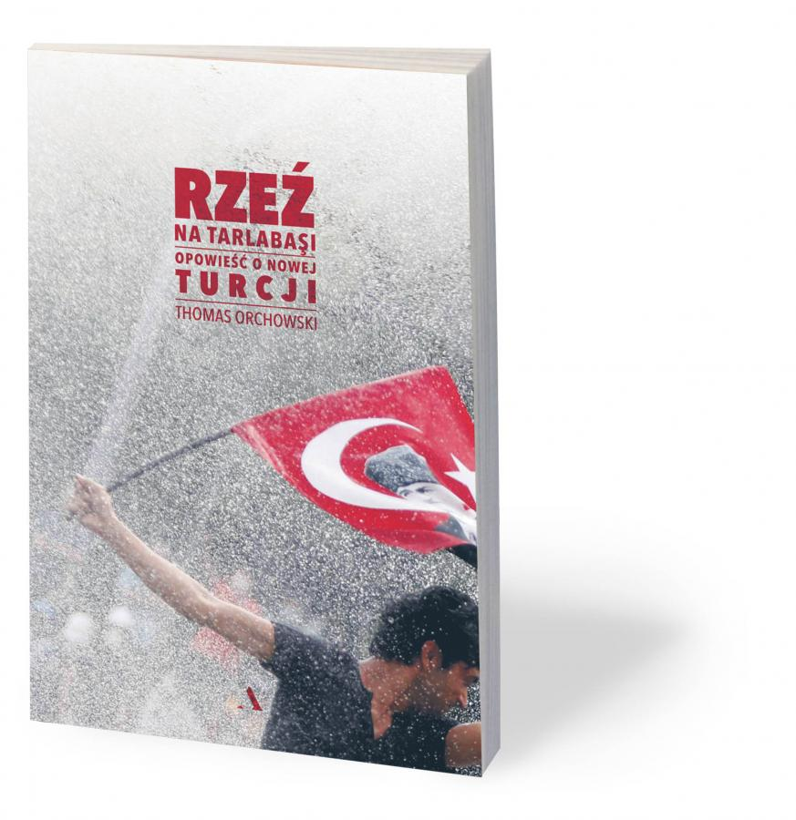 """Thomas Orchowski, """"Rzeź na Tarlabaşi. Opowieść o nowej Turcji"""", Agora 2018"""