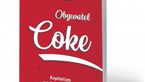 """Bartow J. Elmore, """"Obywatel Coke. Kapitalizm według Coca-Coli"""", przeł. Anna Zdziemborska, Dom Wydawniczy Rebis, Poznań 2018"""